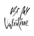 be my valentine handdrawn calligraphy for vector image vector image