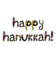 the colorful inscription happy hanukkah chanukia vector image vector image