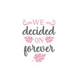 we decided on forever quote lettering vector image