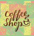coffee shop lettering handwritten inscription for vector image vector image