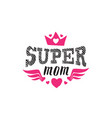 super mom print or patch for t-shirt with vector image vector image