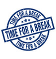 time for a break blue round grunge stamp vector image vector image