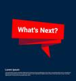 whats next typographic design with elegent design vector image