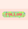 pixel art 8bit follow sticker vector image