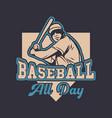 baseball all day quote slogan vintage retro player vector image vector image
