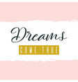 dreams come true lettering on hand paint pastel vector image vector image