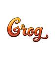 grog handwritten lettering vector image vector image