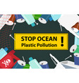 stop ocean plastic pollution background with junk vector image