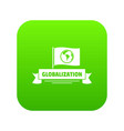 globalization business icon green vector image vector image
