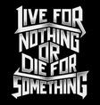 live for nothing or die for something vector image