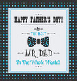 happy fathers day to the best mr dad in the world vector image vector image