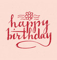 happy birthday lettering handwritten greeting vector image