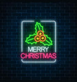 glowing neon christmas sign with holly in vector image vector image
