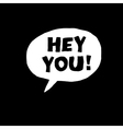 hey you bw vector image vector image