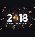 holiday new year card - 2018 black and gold vector image vector image