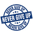 never give up blue round grunge stamp vector image vector image