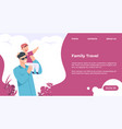 family travel landing page man holding kid vector image