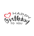 handwritten lettering of happy birthday on white vector image