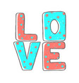 lettering love stylized large letters on a white vector image
