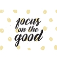 focus on good inscription greeting card vector image vector image