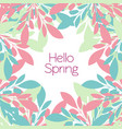 frame of multicolored leaves- hello spring vector image vector image