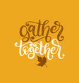 gather together hand lettering maple leaf vector image