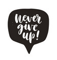never give up motivational hand written lettering vector image