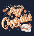 im not lazy im comfortable hand lettering vector image vector image