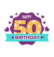 happy birthday 50 anniversary isolated icon vector image
