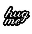 Hug me lettering Cute handwriting vector image vector image