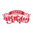 happy birthday hand drawn text phrase calligraphy vector image vector image