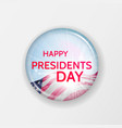 happy presidents day greeting on round glass badge vector image
