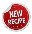 new recipe label or sticker vector image vector image