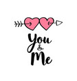 lettering you and me and heart shapes on arrow vector image vector image