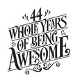 44 whole years being awesome - birthday design vector image vector image