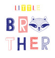 Little brother slogan with raccoon face