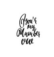 you are my number one handdrawn calligraphy for vector image vector image