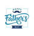 happy fathers day poster badge with lettering vector image vector image