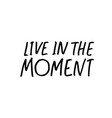 live in the moment phrase modern calligraphy vector image
