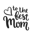 To the best mom vector image vector image