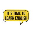 its time to learn english speech bubble vector image