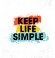 keep life simple inspiring creative motivation vector image