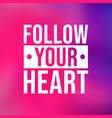 follow your heart life quote with modern vector image vector image
