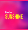hello sunshine life quote with modern background vector image vector image