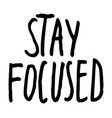 motivational phrase stay focused isolated at white vector image