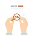 Stop smoking human hands breaking the cigarette vector image vector image