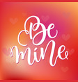 be mine hand lettering black ink calligraphy on vector image