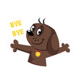 brown dog saying bye bye on a white background vector image vector image