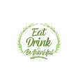 eat drink and be thankful thanksgiving quote vector image vector image