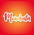 manchester - hand drawn lettering name of uk city vector image vector image
